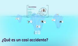 Copy of ¿Qúe es un casi accidente?