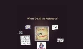 Where Do All the Reports Go?