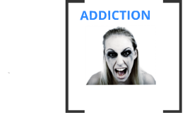 Copy of ADDICTION