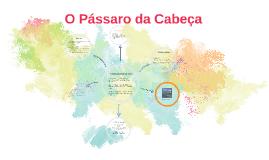 Copy of O Pássaro da Cabeça