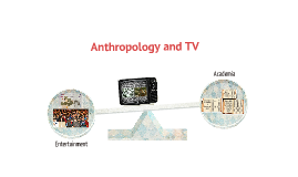 Copy of Anthropology and TV