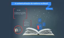 Copy of A contextualização do realismo no Brasil