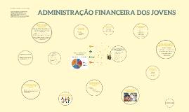ADMINISTRAÇÃO FINANCEIRA DOS JOVENS