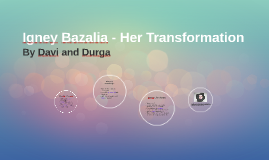 Igney Bazalia - Her Transformation