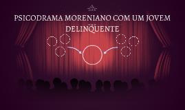 PSICODRAMA MORENIANO COM UM JOVEM DELINQUENTE