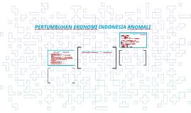 PERTUMBUHAN EKONOMI INDONESIA ANOMALI