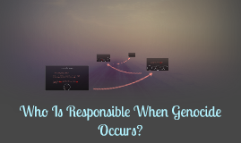 Who Is Responsible When Genocide Occurs?