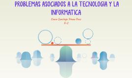 PROBLEMAS ASOCIADOS A LA TECNOLOGIA Y LA INFORMATICA