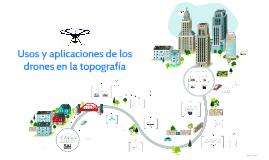 Copy of Usos y aplicaciones de los drones en la topografía