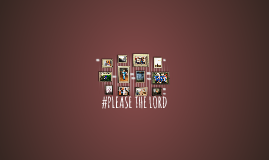 #PLEASE THE LORD