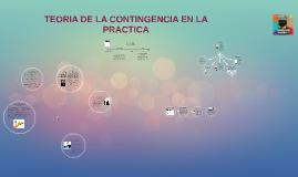 Copy of TEORIA DE LA CONTINGENCIA EN LA PRACTICA