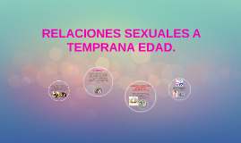 RELACIONES SEXUALES A TEMPRANA EDAD.