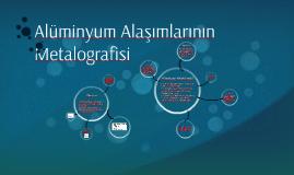 Alüminyum Alaşımlarının Metalografisi