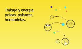 Trabajo y energía: poleas, palancas, herramietas.
