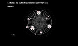 Líderes de la Independencia de mÉXICO