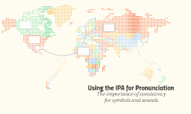 Using the IPA for Pronunciation