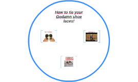 How to tie your Godamn shoe laces!