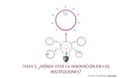 TEMA 3: ¿DÓNDE ESTÁ LA INNOVACIÓN EN LAS INSTITUCIONES?