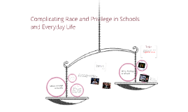 Complicating Race and Privilege in Schools and Everyday Life