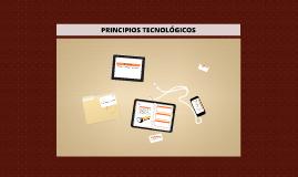 PRINCIPIOS TECNOLÓGICOS
