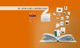 Copy of EL ALMA DEL LIDERAZGO