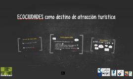 Copy of ECOCIUDADES como destino de atracción turística