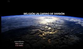RELIGIÓN UN CAMINO DE DIVISIÓN