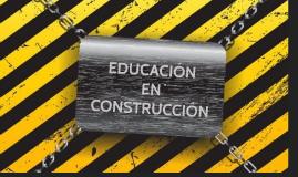 EDUCACIÓN EN CONSTRUCCIÓN