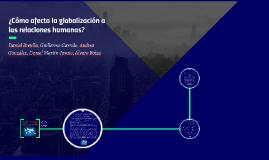 ¿Cómo afecta la globalización a las relaciones humanas?