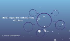 Rol de la genética en el desarrollo del cáncer