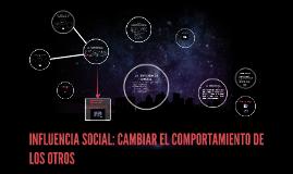 INFLUENCIA SOCIAL: CAMBIAR EL COMPORTAMIENTO DE LOS OTROS