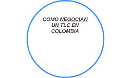 COMO NEGOCIAN UN TLC EN COLOMBIA