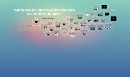 "Copy of ""MATERIALES RECICLADOS USADOS EN CONSTRUCCION"""
