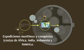 Copy of Expediciones marítimas y conquistas (costas de África, India