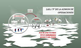 """Copy of LAS 5 """"P"""" DE LA ADMON DE OPERACIONES"""
