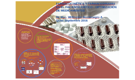 Copy of FARMACOCINÉTICA Y FARMACODINAMIA EN EL PACIENTE CRÍTICO