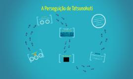 A Perseguição Tatsunokuti