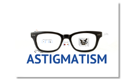 Astigmatisms Aren't Awful
