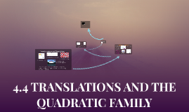 4.4 TRANSLATIONS AND THE QUADRATIC FAMILY