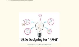 """LIVE CLASS PREZI- UBD: Designing for """"AHA!"""""""