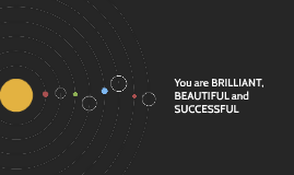 You are BRILLIANT, BEAUTIFUL and SUCCESSFUL