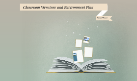 Classroom Structure and Environment Plan