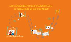 Copy of LOS CONSUMIDORES, LOS PRODUCTORES Y LA EFICIENCIA DE LOS MERCADOS.
