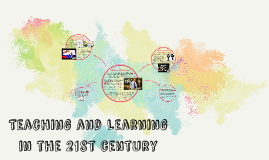 Teaching and Learning in the 21st century