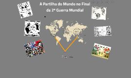 Copy of A Partilha do Mundo no Final da 2ª Guerra Mundial
