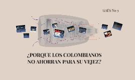 ¿PORQUE LOS COLOMBIANOS NO AHORRAN PARA SU VEJEZ?