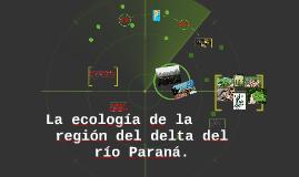 La ECOLOGIA de la region del delta del rio Parana.