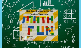 Copy of Play-Based Learning in the Junior Classroom