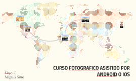 CURSO FOTOGRAFICO ASISTIDO POR ANDROID O IOS