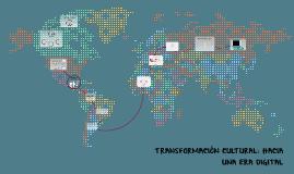 ERA DIGITAL: HACIA UNA NUEVA TRANSFORMACIÓN CULTURAL